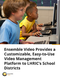 Case Study - Customizable Video Management for LHRIC's School Districts